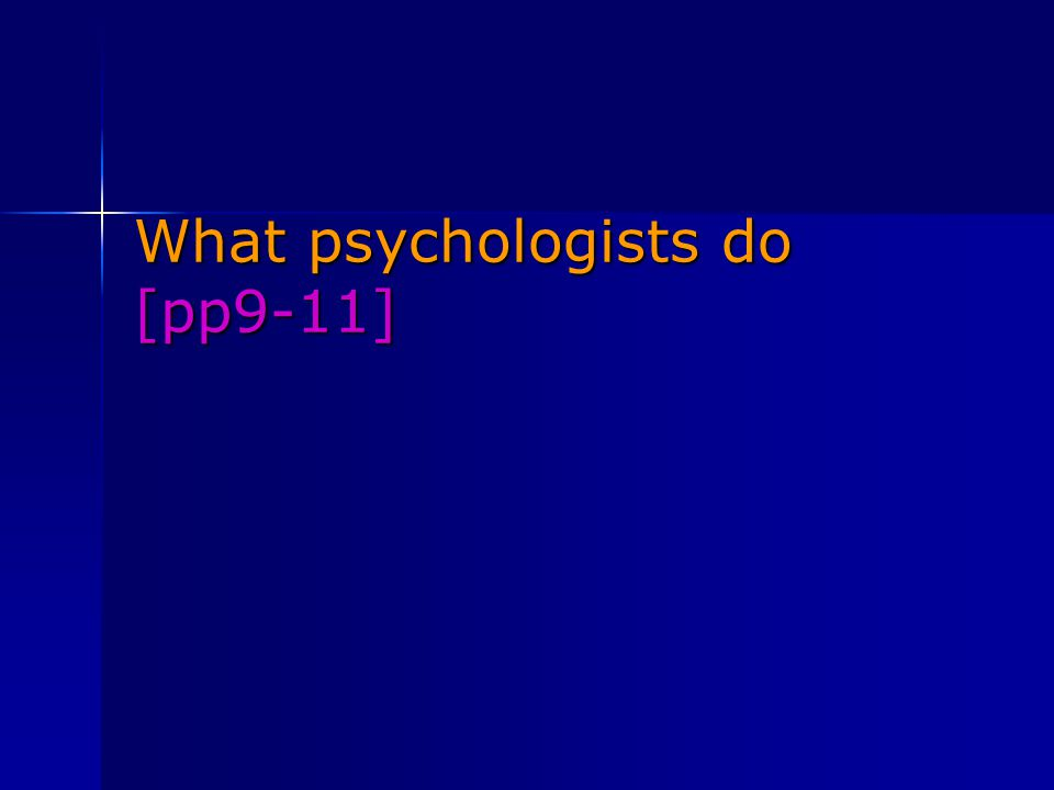 What psychologists do [pp9-11]